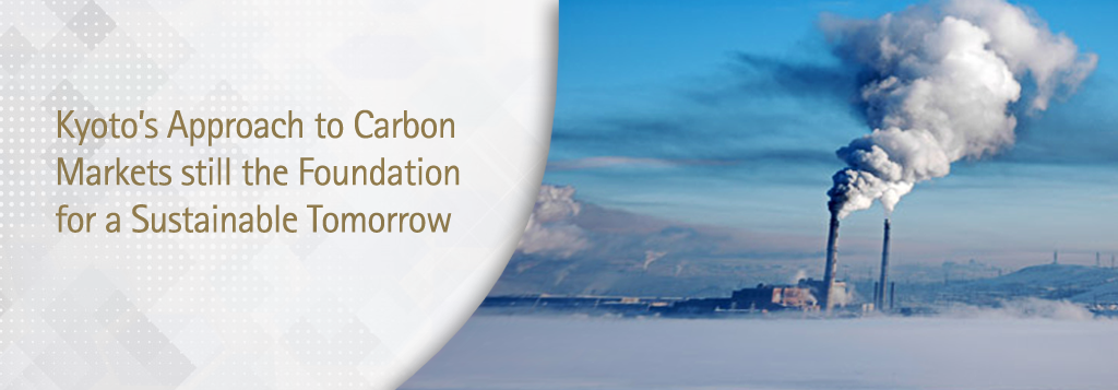 Kyoto?s Approach to Carbon Markets still the Foundation for a Sustainable Tomorrow.